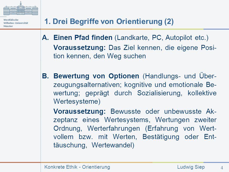 Konkrete Ethik - Orientierung Ludwig Siep 4 1.