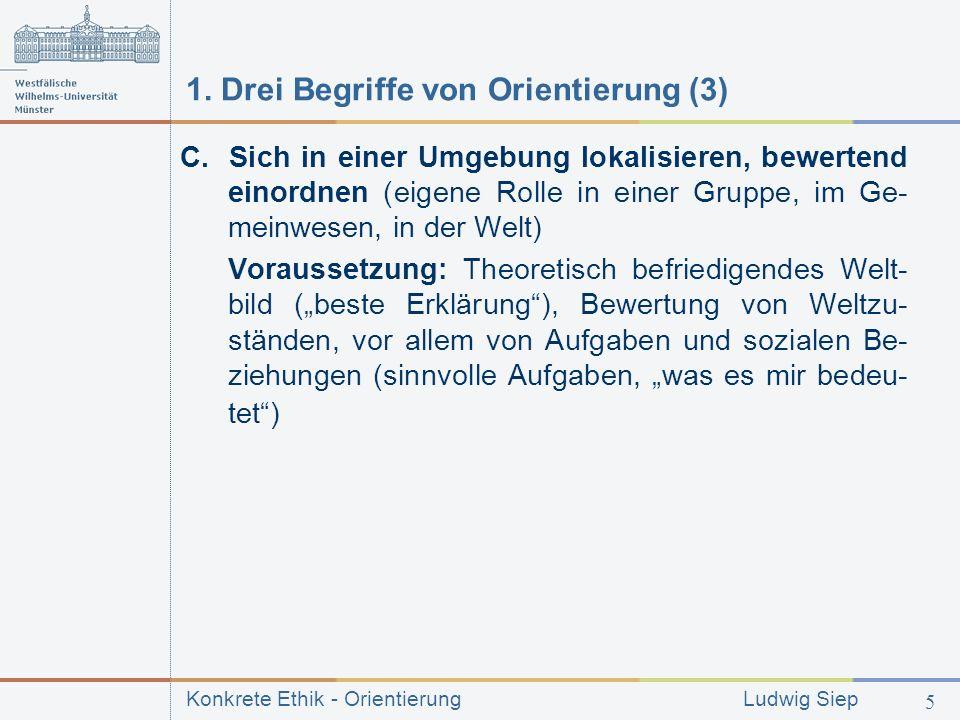 Konkrete Ethik - Orientierung Ludwig Siep 5 1.Drei Begriffe von Orientierung (3) C.
