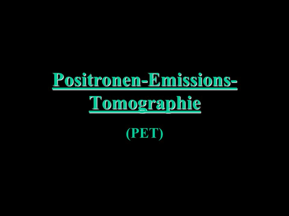 Positronen-Emissions- Tomographie (PET)