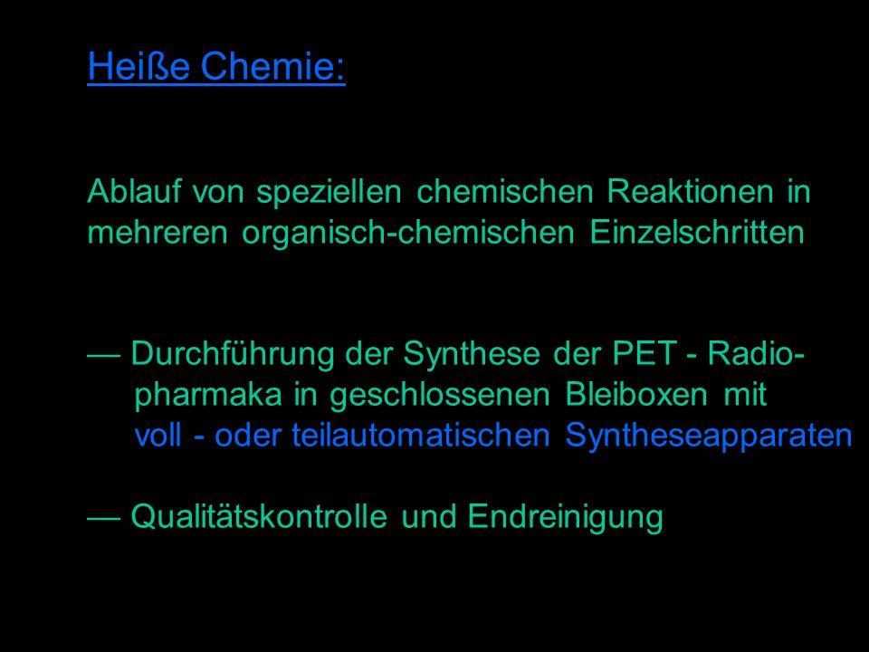 Heiße Chemie: Ablauf von speziellen chemischen Reaktionen in mehreren organisch-chemischen Einzelschritten Durchführung der Synthese der PET - Radio- pharmaka in geschlossenen Bleiboxen mit voll - oder teilautomatischen Syntheseapparaten Qualitätskontrolle und Endreinigung