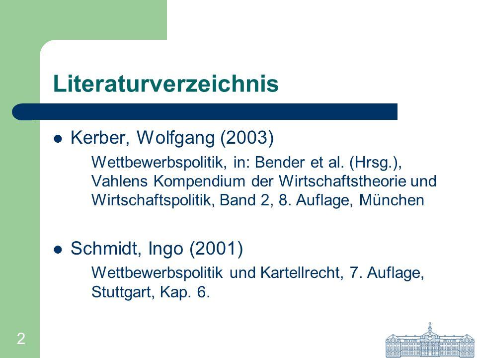 2 Literaturverzeichnis Kerber, Wolfgang (2003) Wettbewerbspolitik, in: Bender et al. (Hrsg.), Vahlens Kompendium der Wirtschaftstheorie und Wirtschaft