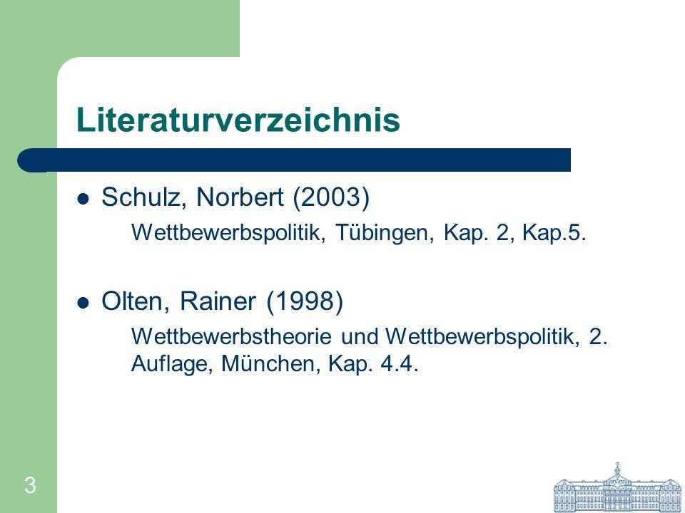 3 Literaturverzeichnis Schulz, Norbert (2003) Wettbewerbspolitik, Tübingen, Kap. 2, Kap.5. Olten, Rainer (1998) Wettbewerbstheorie und Wettbewerbspoli
