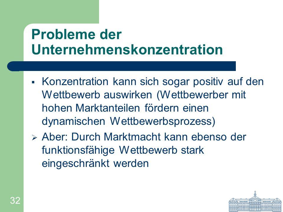 32 Probleme der Unternehmenskonzentration Konzentration kann sich sogar positiv auf den Wettbewerb auswirken (Wettbewerber mit hohen Marktanteilen för