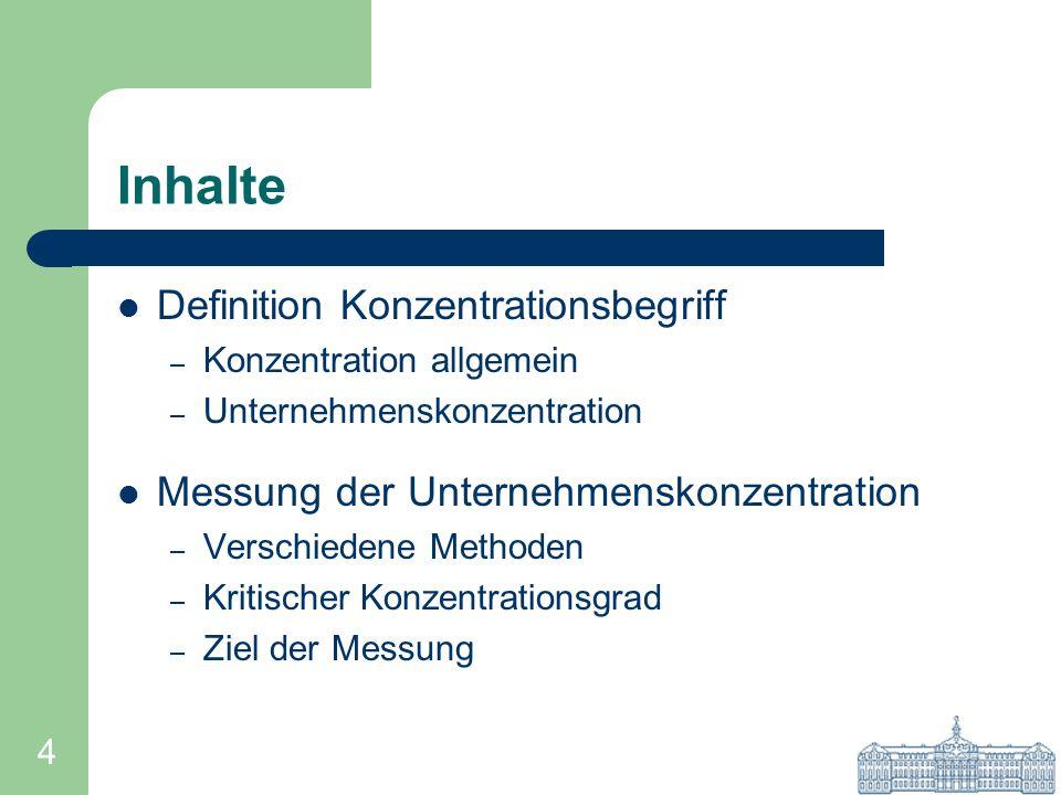 4 Inhalte Definition Konzentrationsbegriff – Konzentration allgemein – Unternehmenskonzentration Messung der Unternehmenskonzentration – Verschiedene