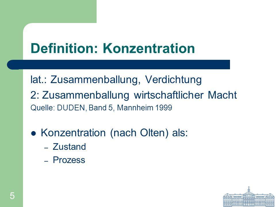 5 Definition: Konzentration lat.: Zusammenballung, Verdichtung 2: Zusammenballung wirtschaftlicher Macht Quelle: DUDEN, Band 5, Mannheim 1999 Konzentr
