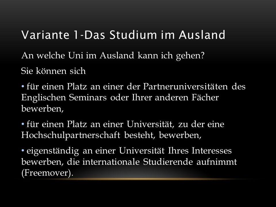 Variante 1-Das Studium im Ausland An welche Uni im Ausland kann ich gehen? Sie können sich für einen Platz an einer der Partneruniversitäten des Engli