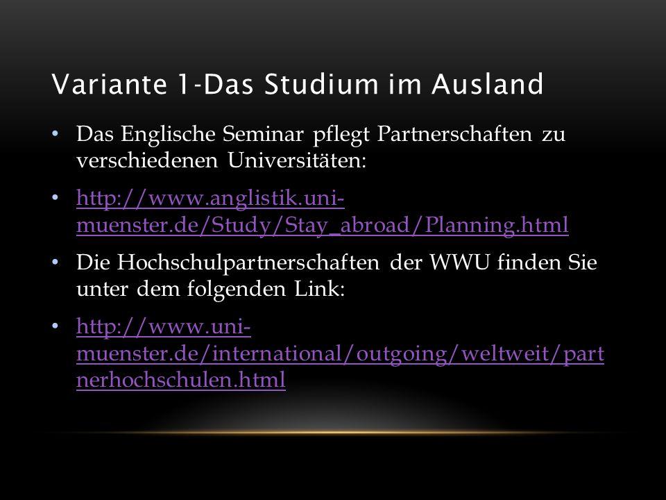 Variante 1-Das Studium im Ausland Das Englische Seminar pflegt Partnerschaften zu verschiedenen Universitäten: http://www.anglistik.uni- muenster.de/S