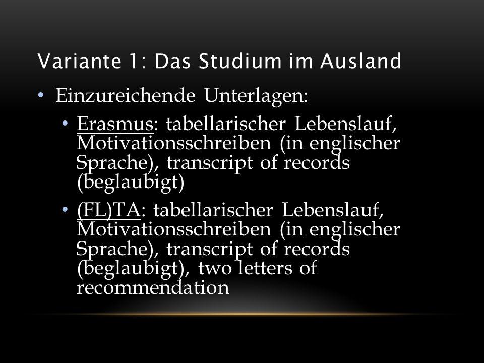 Variante 1: Das Studium im Ausland Einzureichende Unterlagen: Erasmus: tabellarischer Lebenslauf, Motivationsschreiben (in englischer Sprache), transc
