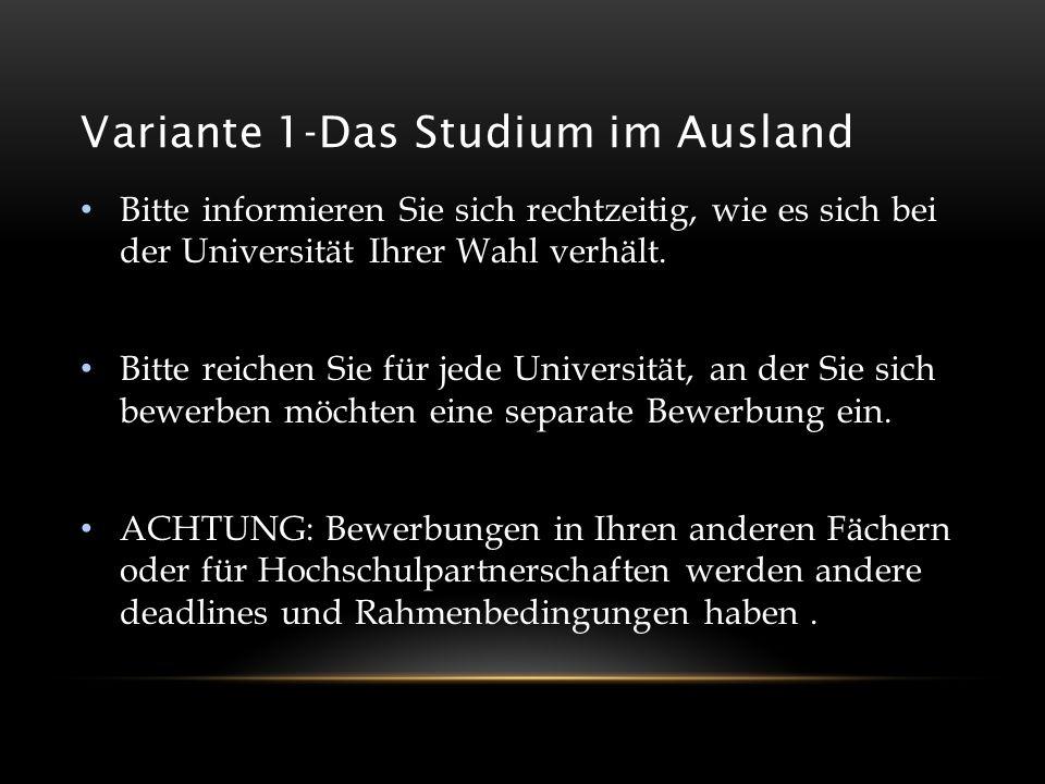 Variante 1-Das Studium im Ausland Bitte informieren Sie sich rechtzeitig, wie es sich bei der Universität Ihrer Wahl verhält. Bitte reichen Sie für je