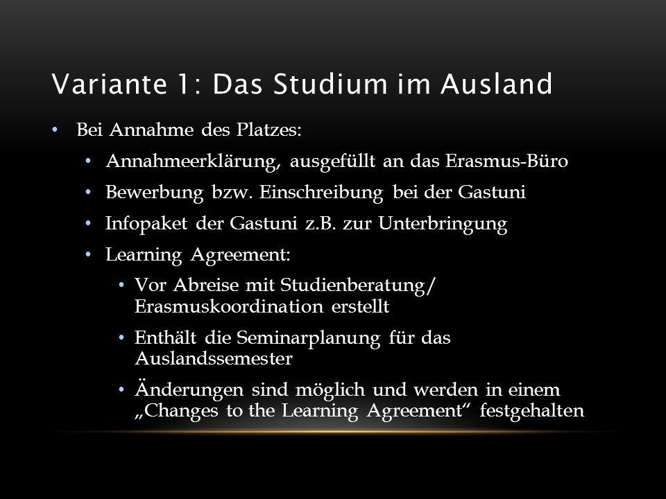 Variante 1: Das Studium im Ausland Bei Annahme des Platzes: Annahmeerklärung, ausgefüllt an das Erasmus-Büro Bewerbung bzw. Einschreibung bei der Gast