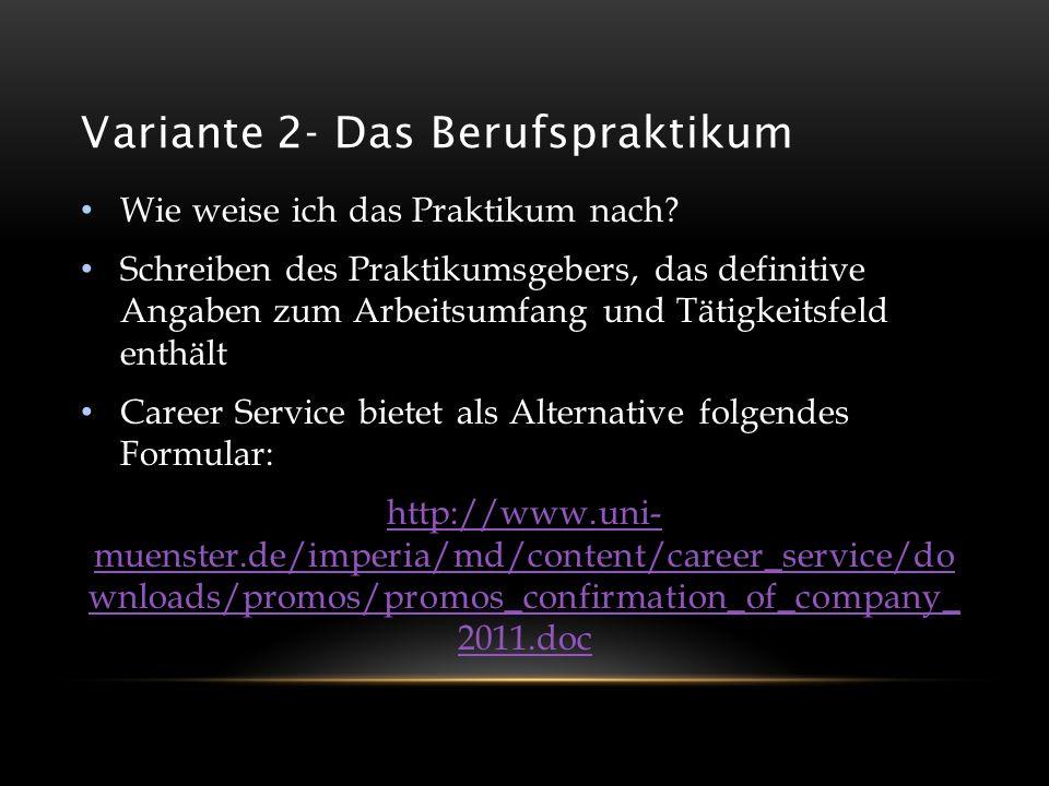 Variante 2- Das Berufspraktikum Wie weise ich das Praktikum nach? Schreiben des Praktikumsgebers, das definitive Angaben zum Arbeitsumfang und Tätigke
