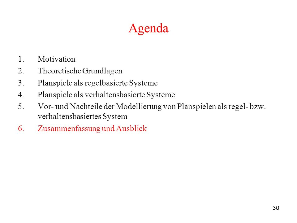 30 Agenda 1.Motivation 2.Theoretische Grundlagen 3.Planspiele als regelbasierte Systeme 4.Planspiele als verhaltensbasierte Systeme 5.Vor- und Nachtei