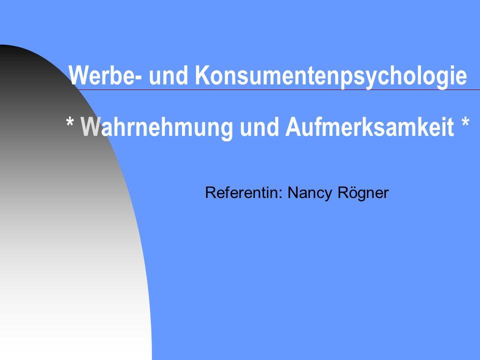 Werbe- und Konsumentenpsychologie * Wahrnehmung und Aufmerksamkeit * Referentin: Nancy Rögner