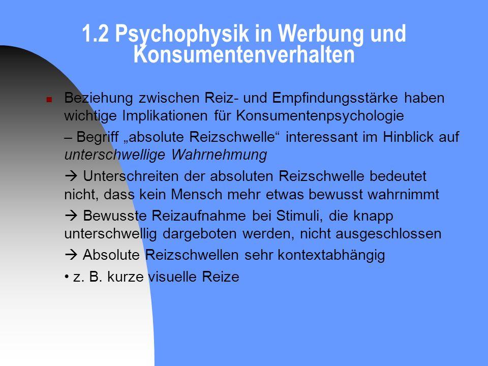 1.2 Psychophysik in Werbung und Konsumentenverhalten Beziehung zwischen Reiz- und Empfindungsstärke haben wichtige Implikationen für Konsumentenpsycho
