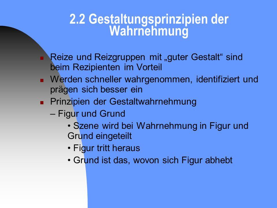 2.2 Gestaltungsprinzipien der Wahrnehmung Reize und Reizgruppen mit guter Gestalt sind beim Rezipienten im Vorteil Werden schneller wahrgenommen, iden