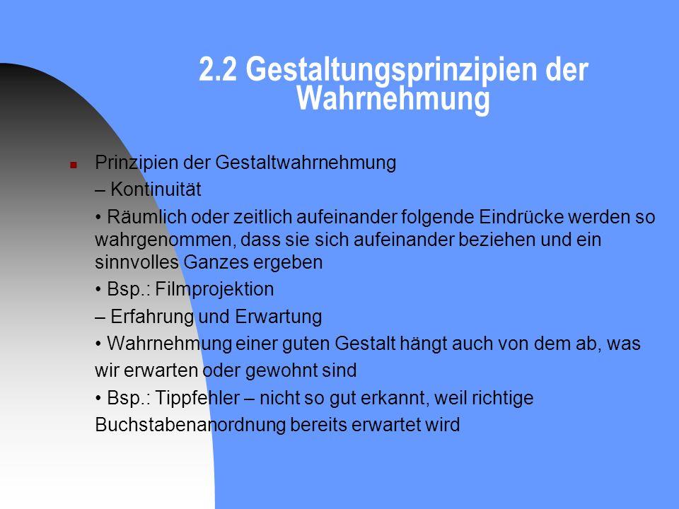 2.2 Gestaltungsprinzipien der Wahrnehmung Prinzipien der Gestaltwahrnehmung – Kontinuität Räumlich oder zeitlich aufeinander folgende Eindrücke werden