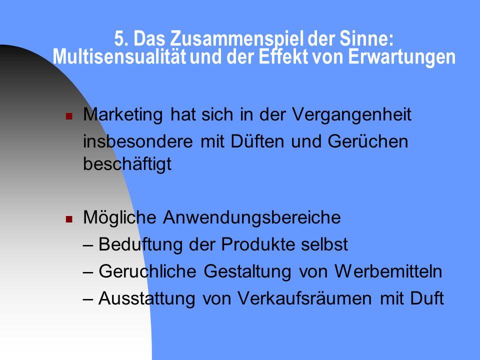 5. Das Zusammenspiel der Sinne: Multisensualität und der Effekt von Erwartungen Marketing hat sich in der Vergangenheit insbesondere mit Düften und Ge