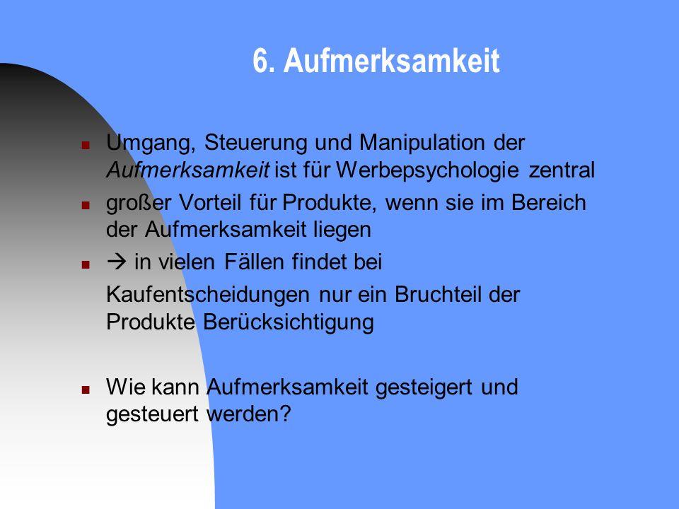 6. Aufmerksamkeit Umgang, Steuerung und Manipulation der Aufmerksamkeit ist für Werbepsychologie zentral großer Vorteil für Produkte, wenn sie im Bere