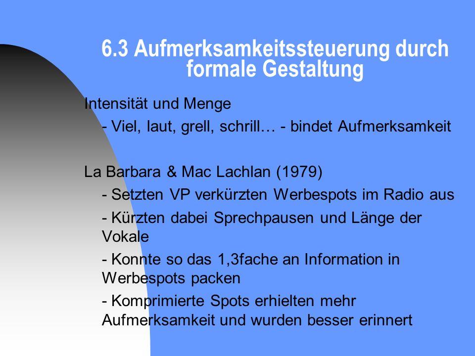 6.3 Aufmerksamkeitssteuerung durch formale Gestaltung Intensität und Menge - Viel, laut, grell, schrill… - bindet Aufmerksamkeit La Barbara & Mac Lach