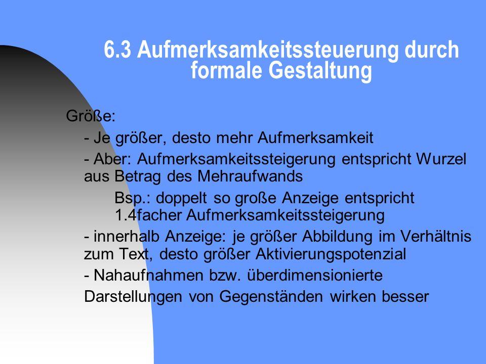 6.3 Aufmerksamkeitssteuerung durch formale Gestaltung Größe: - Je größer, desto mehr Aufmerksamkeit - Aber: Aufmerksamkeitssteigerung entspricht Wurze