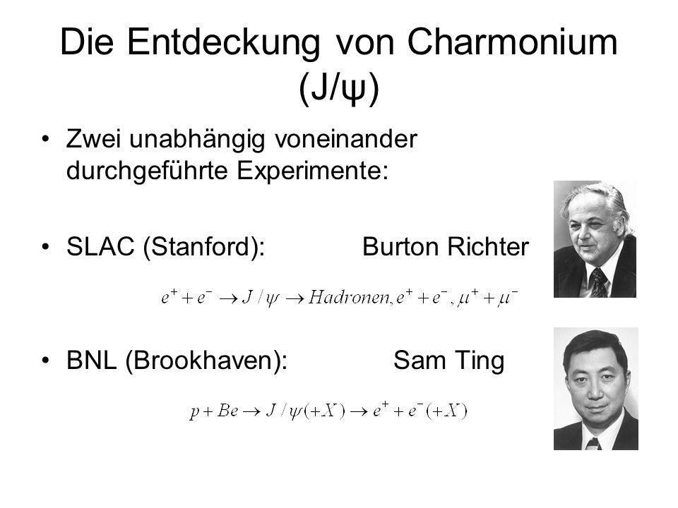Die Entdeckung von Charmonium (J/ψ) Zwei unabhängig voneinander durchgeführte Experimente: SLAC (Stanford): Burton Richter BNL (Brookhaven): Sam Ting
