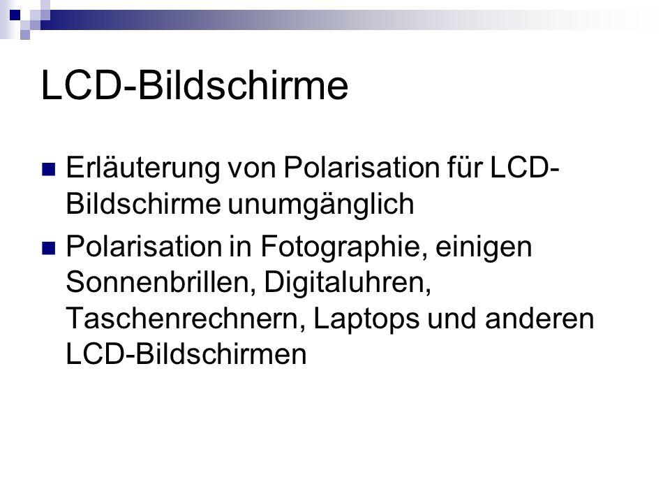 Erläuterung von Polarisation für LCD- Bildschirme unumgänglich Polarisation in Fotographie, einigen Sonnenbrillen, Digitaluhren, Taschenrechnern, Lapt
