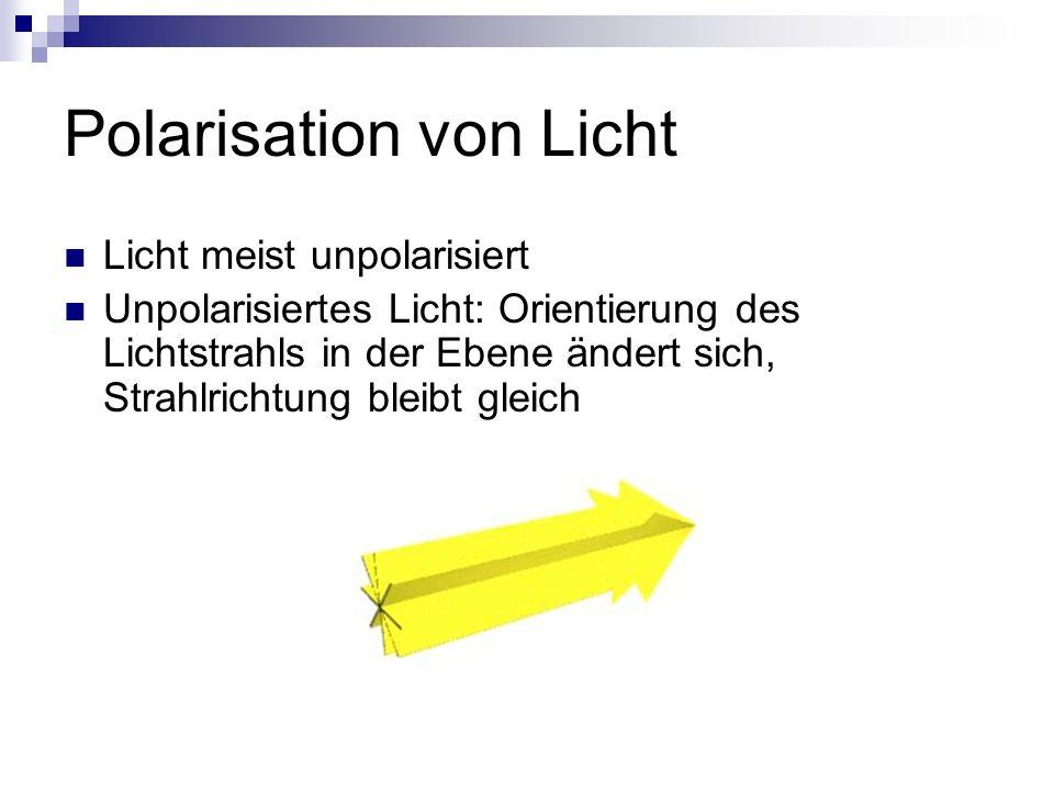 Polarisation von Licht Licht meist unpolarisiert Unpolarisiertes Licht: Orientierung des Lichtstrahls in der Ebene ändert sich, Strahlrichtung bleibt