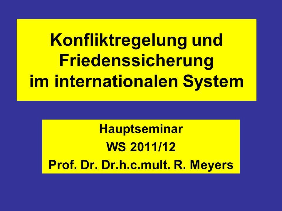 Konfliktregelung und Friedenssicherung im internationalen System Hauptseminar WS 2011/12 Prof. Dr. Dr.h.c.mult. R. Meyers