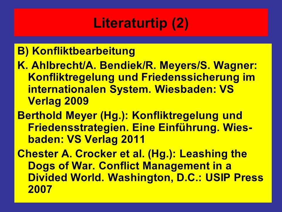 Literaturtip (2) B) Konfliktbearbeitung K. Ahlbrecht/A. Bendiek/R. Meyers/S. Wagner: Konfliktregelung und Friedenssicherung im internationalen System.