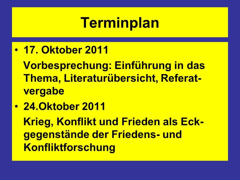Terminplan 17. Oktober 2011 Vorbesprechung: Einführung in das Thema, Literaturübersicht, Referat- vergabe 24.Oktober 2011 Krieg, Konflikt und Frieden