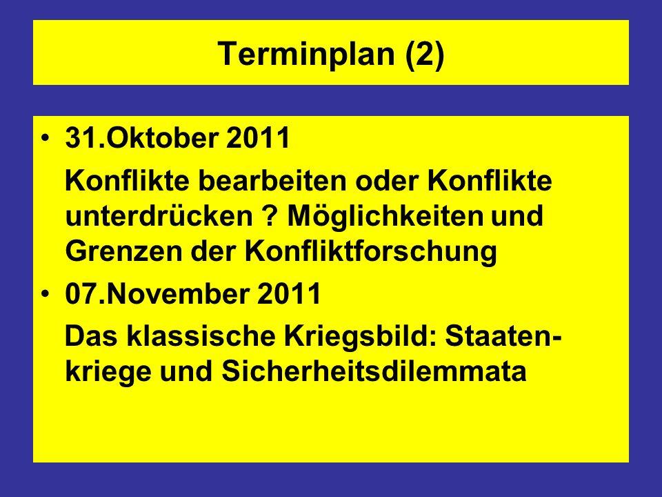 Terminplan (2) 31.Oktober 2011 Konflikte bearbeiten oder Konflikte unterdrücken ? Möglichkeiten und Grenzen der Konfliktforschung 07.November 2011 Das