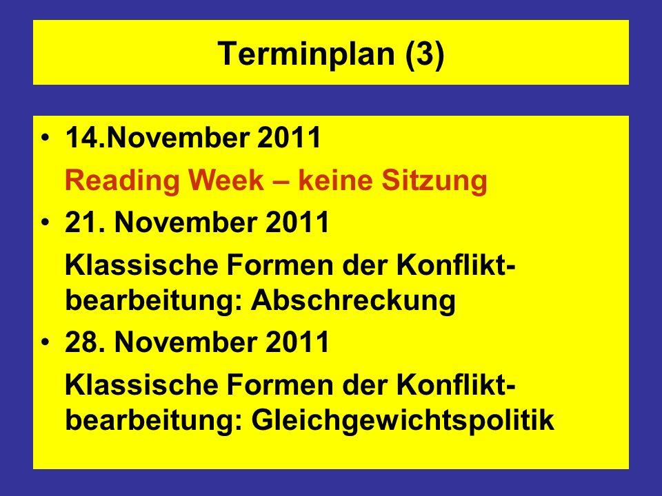 Terminplan (3) 14.November 2011 Reading Week – keine Sitzung 21. November 2011 Klassische Formen der Konflikt- bearbeitung: Abschreckung 28. November