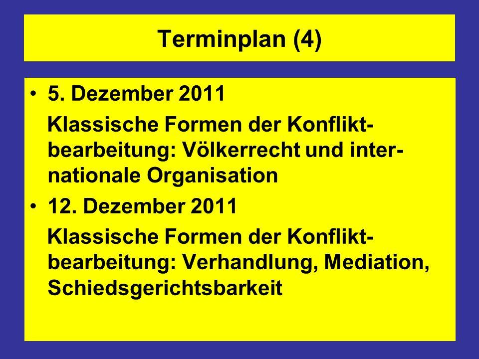 Terminplan (4) 5. Dezember 2011 Klassische Formen der Konflikt- bearbeitung: Völkerrecht und inter- nationale Organisation 12. Dezember 2011 Klassisch