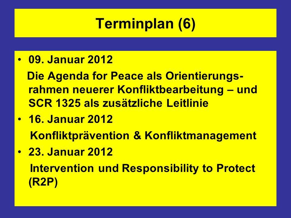Terminplan (6) 09. Januar 2012 Die Agenda for Peace als Orientierungs- rahmen neuerer Konfliktbearbeitung – und SCR 1325 als zusätzliche Leitlinie 16.