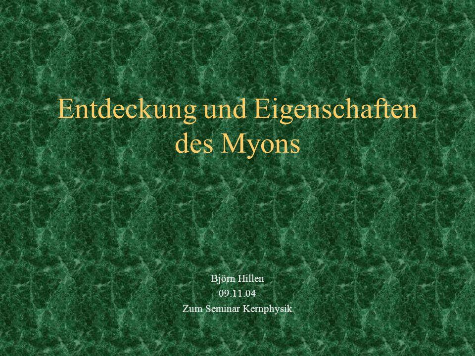 Entdeckung und Eigenschaften des Myons Björn Hillen 09.11.04 Zum Seminar Kernphysik