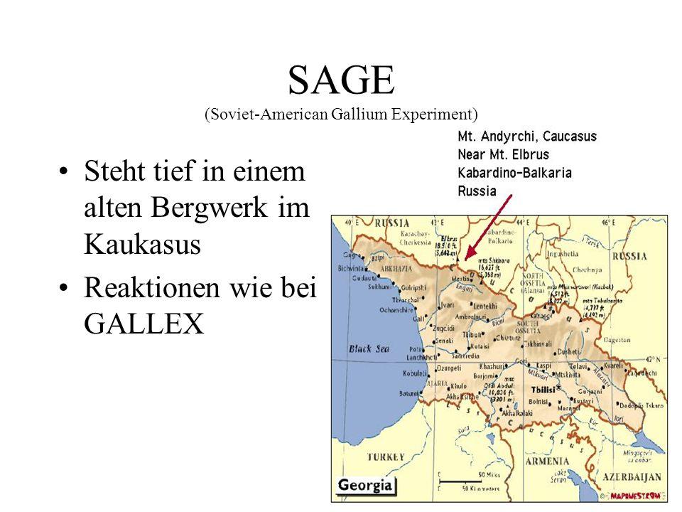 SAGE (Soviet-American Gallium Experiment) Steht tief in einem alten Bergwerk im Kaukasus Reaktionen wie bei GALLEX