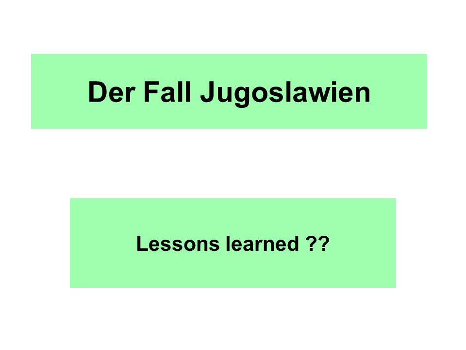 Der Fall Jugoslawien Lessons learned ??