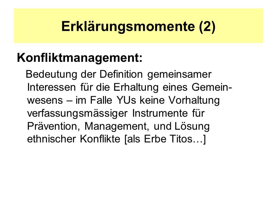 Erklärungsmomente (2) Konfliktmanagement: Bedeutung der Definition gemeinsamer Interessen für die Erhaltung eines Gemein- wesens – im Falle YUs keine