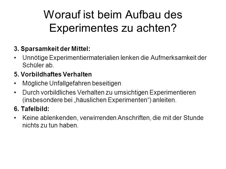 Worauf ist beim Aufbau des Experimentes zu achten? 3. Sparsamkeit der Mittel: Unnötige Experimentiermaterialien lenken die Aufmerksamkeit der Schüler