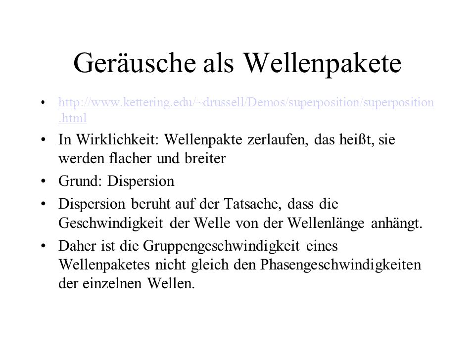 Geräusche als Wellenpakete http://www.kettering.edu/~drussell/Demos/superposition/superposition.htmlhttp://www.kettering.edu/~drussell/Demos/superposi