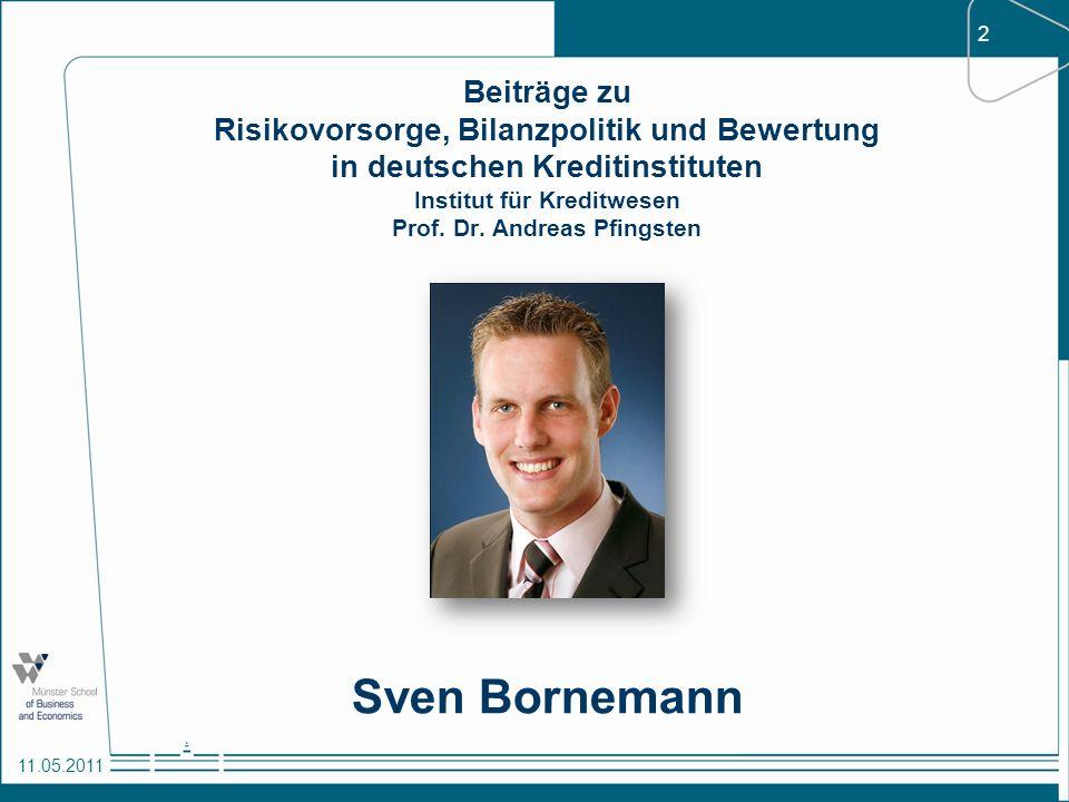 2 11.05.2011 Beiträge zu Risikovorsorge, Bilanzpolitik und Bewertung in deutschen Kreditinstituten Institut für Kreditwesen Prof. Dr. Andreas Pfingste