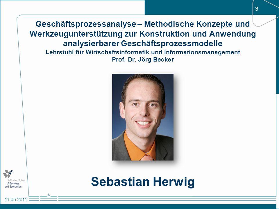 3 11.05.2011 Geschäftsprozessanalyse – Methodische Konzepte und Werkzeugunterstützung zur Konstruktion und Anwendung analysierbarer Geschäftsprozessmo