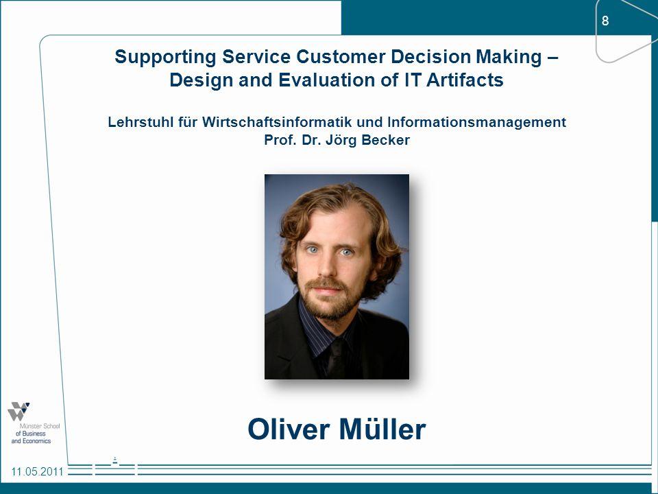 8 11.05.2011 Supporting Service Customer Decision Making – Design and Evaluation of IT Artifacts Lehrstuhl für Wirtschaftsinformatik und Informationsm