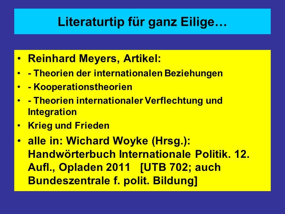 Literaturtip für ganz Eilige… Reinhard Meyers, Artikel: - Theorien der internationalen Beziehungen - Kooperationstheorien - Theorien internationaler V
