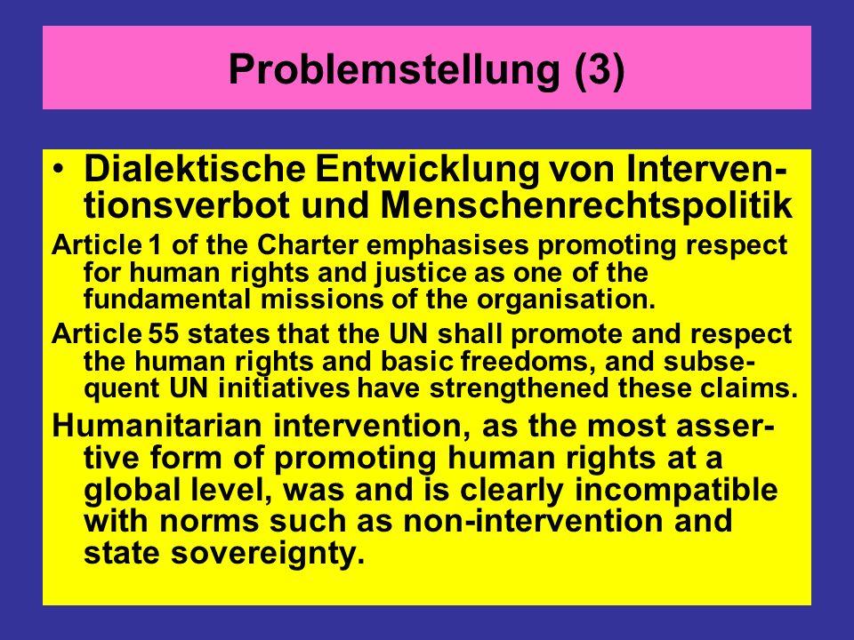 Problemstellung (3) Dialektische Entwicklung von Interven- tionsverbot und Menschenrechtspolitik Article 1 of the Charter emphasises promoting respect