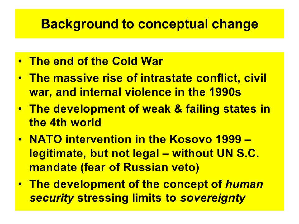 Background to conceptual change The end of the Cold War The massive rise of intrastate conflict, civil war, and internal violence in the 1990s The dev