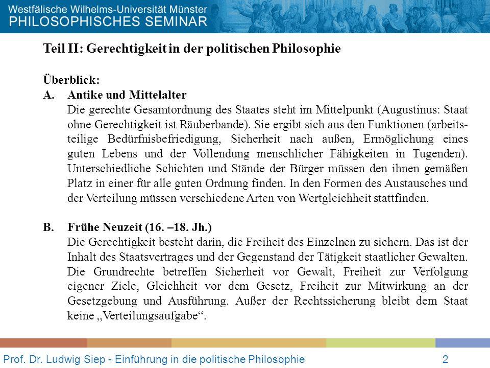 Prof. Dr. Ludwig Siep - Einführung in die politische Philosophie2 Teil II: Gerechtigkeit in der politischen Philosophie Überblick: A. Antike und Mitte