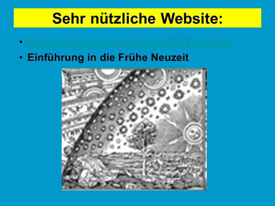 Sehr nützliche Website: http://www.uni-muenster.de/FNZ-Online/ Einführung in die Frühe Neuzeit