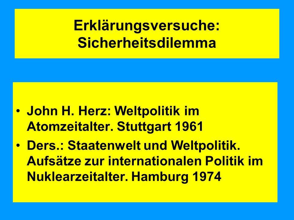 Erklärungsversuche: Sicherheitsdilemma John H.Herz: Weltpolitik im Atomzeitalter.