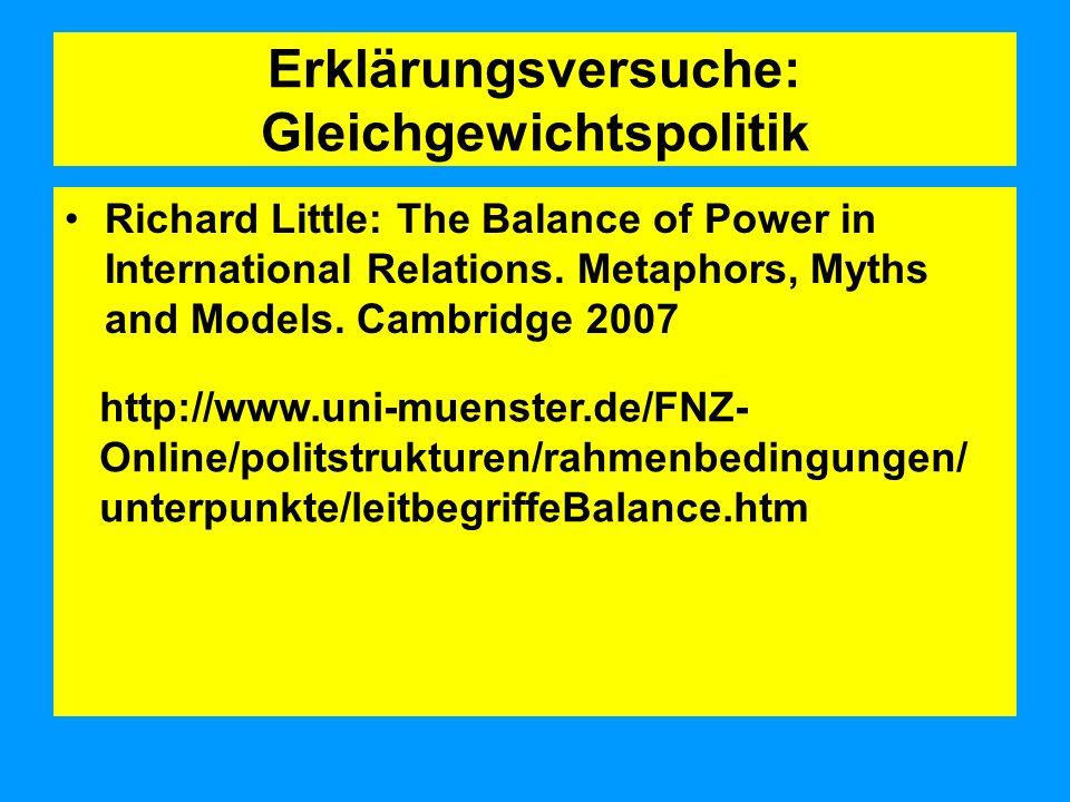 Erklärungsversuche: Gleichgewichtspolitik Richard Little: The Balance of Power in International Relations.